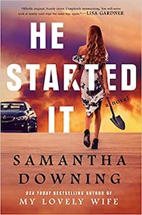 He Started It, by Samantha Downing. (out 7/28)