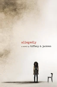 Allegedly, by Tiffany D. Jackson