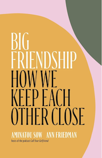 Big Friendship by Aminatou Sou and Ann Friedman