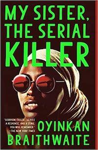 My Sister The Serial Killer,by Oyinkan Braithwaite