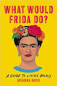 What Would Frida Do, by Arianna Davis