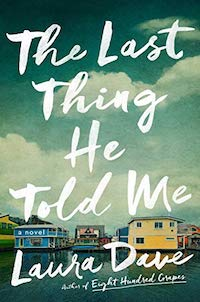 The Last Thing He Told Me, by Laura Dave