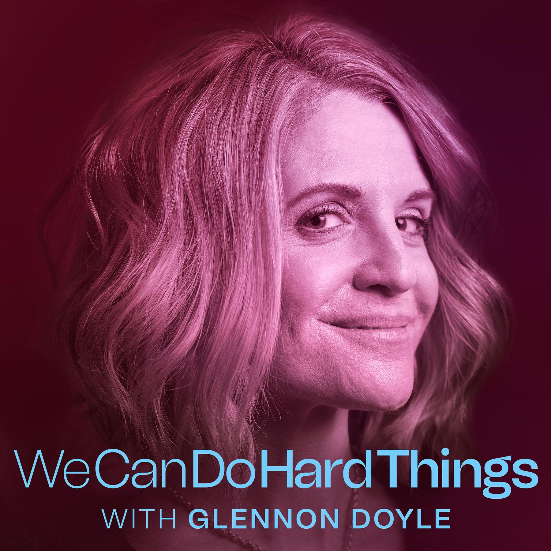 Glennon Doyle's new podcast.