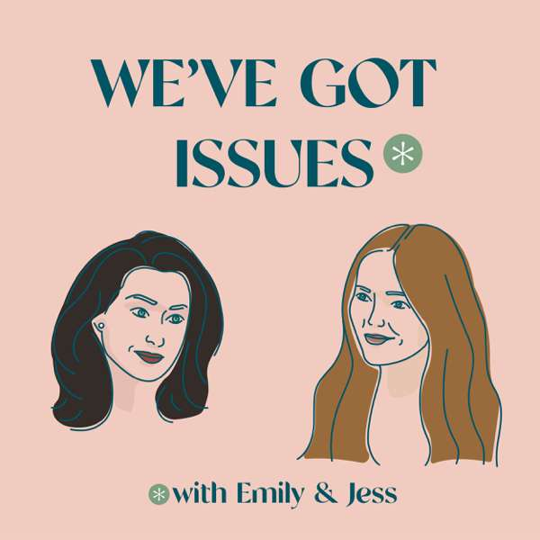 We've Got Issues with Emily & Jess