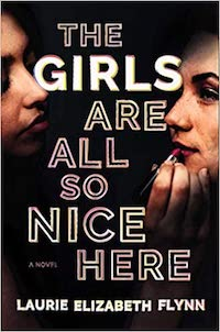 The Girls Are All So Nice Here, by Laurie Elizabeth Flynn