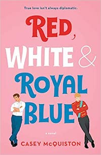 Red, White, and Royal Blue by Casey McQuiston