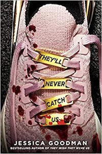 They'll Never Catch Us, by Jessica Goodman